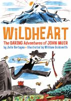 Cover image for Wildheart : the daring adventures of John Muir