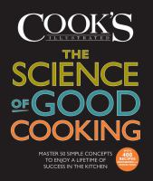 Cover image for The science of good cooking : master 50 simple concepts to enjoy a lifetime of success in the kitchen