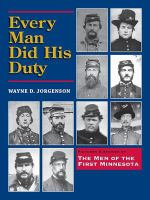Cover image for Every man did his duty : pictures & stories of the men of the First Minnesota / Wayne D. Jorgenson.