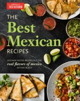 Cover image for The best Mexican recipes : kitchen-tested recipes put the real flavors of Mexico within reach