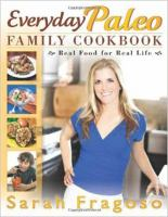 Cover image for Everyday Paleo Family cookbook : real food for real life.
