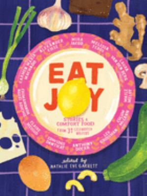 Cover image for Eat joy : stories & comfort food from 31 celebrated writers
