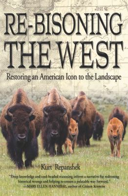 Cover image for Re-bisoning the West : restoring an American icon to the landscape
