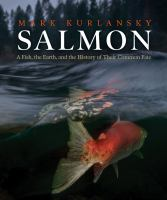 Cover image for Salmon : a fish, the earth, and the history of their common fate