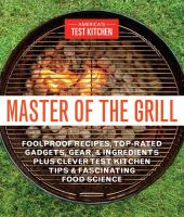 Cover image for Master of the grill : foolproof recipes, top-rated gadgets, gear, and ingredients plus clever test kitchen tips and fascinating food science