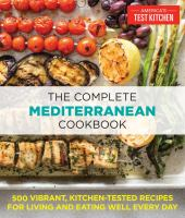 Cover image for The complete Mediterranean cookbook : 500 vibrant, kitchen-tested recipes for living and eating well every day
