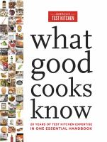 Cover image for What good cooks know : 20 years of Test Kitchen expertise in one essential handbook