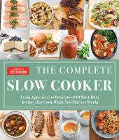 Cover image for The complete slow cooker : from appetizers to desserts-400 must-have recipes that cook while you play (or work)