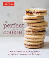 Cover image for The perfect cookie : your ultimate guide to foolproof cookies, brownies & bars