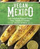 Cover image for Vegan Mexico : soul-satisfying regional recipes from tamales to tostadas