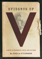 Cover image for Evidence of V : a novel in fragments, facts, and fictions