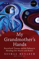 Cover image for My grandmother's hands : racialized trauma and the pathway to mending our hearts and bodies