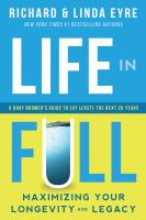 Cover image for Life in full : maximizing your longevity and legacy : a baby boomer's guide to (at least) the next 20 years
