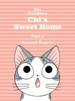 Cover image for The complete Chi's sweet home. Part 2 / Konami Kanata ; translation, Ed Chavez, Marlaina McElheny.