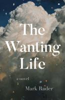 Cover image for The wanting life : a novel