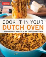 Cover image for Cook it in your Dutch oven : 150 foolproof recipes tailor-made for your kitchen's most versatile pot