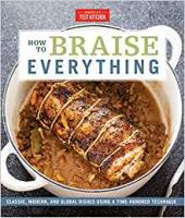 Cover image for How to braise everything : classic, modern, and global dishes using a time-honored technique