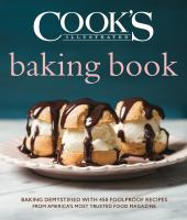 Cover image for Cook's illustrated baking book : baking demystified with 450 foolproof recipes from America's most trusted food magazine