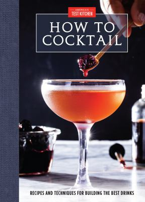 Cover image for How to cocktail : recipes and techniques for building the best drinks