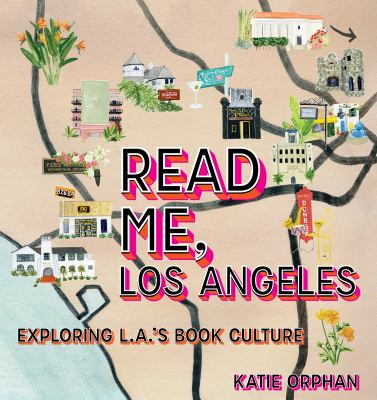 Cover image for Read me, Los Angeles : exploring L.A.'s book culture