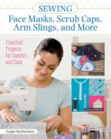 Cover image for Sewing : face masks, scrub caps, arm slings, and more : practical projects for comfort and care