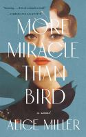 Cover image for More miracle than bird : a novel