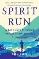Cover image for Spirit run : a 6,000-mile marathon through North America's stolen land