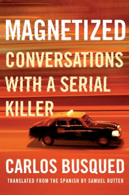 Cover image for Magnetized : conversations with a serial killer