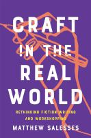 Cover image for Craft in the real world : rethinking fiction writing and workshopping
