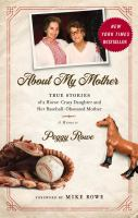 Cover image for About my mother : true stories of a horse-crazy daughter and her baseball-obsessed mother : a memoir