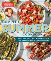 Cover image for The complete summer cookbook : beat the heat with 500 recipes that make the most of summer's bounty