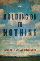 Cover image for Holding on to nothing : a novel