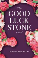 Cover image for The good luck stone : a novel