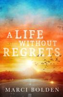 Cover image for A life without regrets : a novel