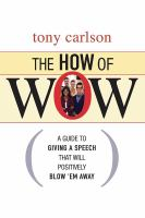 Cover image for The how of wow : the guide to giving a speech that will positively blow 'em away