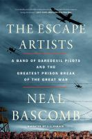 Cover image for The escape artists a band of daredevil pilots and the greatest prison break of the Great War