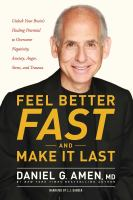 Cover image for Feel better fast and make it last unlock your brain's healing potential to overcome negativity, anxiety, anger, stress, and trauma