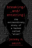 Cover image for Breaking and entering : the extraordinary story of a hacker called 'Alien'