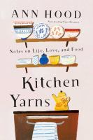 Cover image for Kitchen yarns notes on life, love, and food
