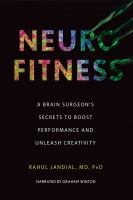 Cover image for Neurofitness : a brain surgeon's secrets to boost performance and unleash creativity