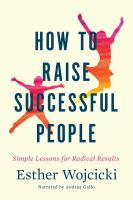 Cover image for How to raise successful people : simple lessons for radical results