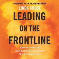 Cover image for Leading on the frontline : remarkable stories and essential leadership lessons from the world's danger zones