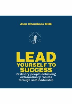 Cover image for Lead yourself to success : ordinary people achieving extraordinary results through self-leadership