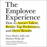 Cover image for The employee experience : how to attract talent, retain top performers, and drive results