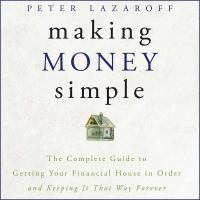 Cover image for Making money simple : the complete guide to getting your financial house in order and keeping it that way forever