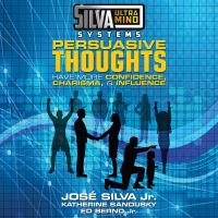 Cover image for Silva ultramind systems persuasive thoughts : have more confidence, charisma, & influence