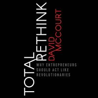 Cover image for Total rethink : why entrepreneurs should act like revolutionaries