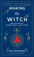 Cover image for Waking the witch : reflections on women, magic, and power