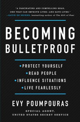 Cover image for Becoming bulletproof : protect yourself, read people, influence situations, and live fearlessly