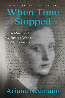 Cover image for When time stopped : a memoir of my father's war and what remains